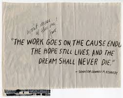 Ted Kennedy Quotes The Dream Lives On Best Of The Work Goes On