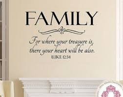 Family Quotes Christian Best Of Family Wall Decal For Where Your Treasure Is Luke 24 24 Christian
