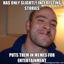 has only slightly interesting stories puts them in memes for ... via Relatably.com