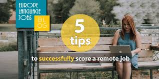 Tips To Find A Job 5 Tips To Successfully Score A Remote Job