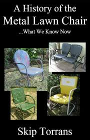 metal lawn chairs. Wonderful Metal A History Of The Metal Lawn Chair Skip Torrans 9780984645879 Amazoncom  Books Throughout Chairs O