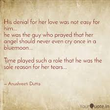 His Denial For Her Love W Quotes Writings By Anushreeti Dutta