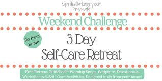 3 Day Self-Care Retreat - Spiritually Hungry