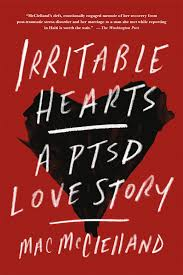irritable hearts a ptsd love story mac mcclelland  irritable hearts a ptsd love story mac mcclelland 9781250053503 com books