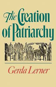 the creation of patriarchy gerda lerner the creation of patriarchy