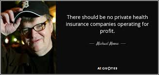there should be no private health insurance companies operating for profit michael moore
