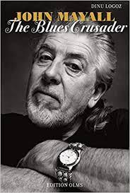 <b>John Mayall</b>: The <b>Blues</b> Crusader: Amazon.co.uk: Dinu Logoz ...