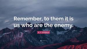 N F Simpson Quote Remember To Them It Is Us Who Are The Enemy