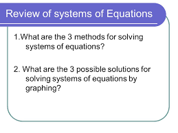 review of systems of equations 1 what are the 3 methods for solving systems of