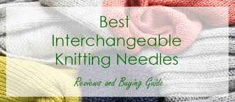 Best Interchangeable Knitting Needles 1 Is Worlds Most