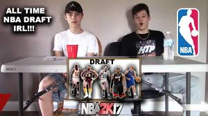 ALL TIME NBA DRAFT IRL! Then Playing ...