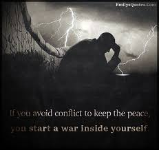Quotes About Being At War With Yourself Best Of If You Avoid Conflict To Keep The Peace You Start A War Inside
