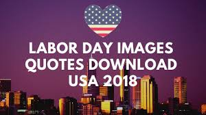 Usa Quotes Simple Labor Day Images Quotes Download USA 48 Festivals DateTime