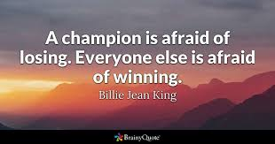 Quotes About Winning And Losing Simple A Champion Is Afraid Of Losing Everyone Else Is Afraid Of Winning