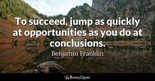 Benjamin Franklin Quotes Magnificent To Succeed Jump As Quickly At Opportunities As You Do At