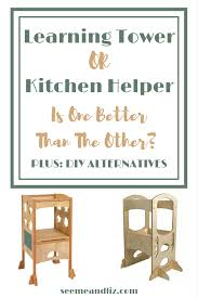 comparison of the learning tower and the kitchen helper plus some diy alternatives