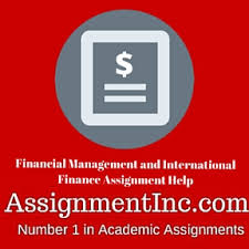 financial management and international finance assignment help and  financial management and international finance assignment homework help