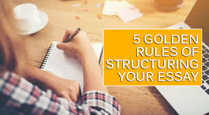 golden rules of structuring your essay go essay help structuring essays aren t easy especially when you yourself stuck at a writer s block you can structure your essay to answer the question through a