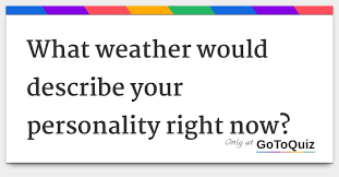 What Weather Would Describe Your Personality Right Now