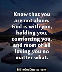 Christian Comfort Quotes Best of Know That You Are Not Alone God Is With You Holding You