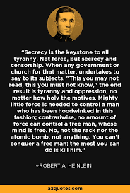 Robert Heinlein Quotes Inspiration Robert A Heinlein Quote Secrecy Is The Keystone To All Tyranny