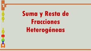 presentación del tema suma y resta de fracciones heterogéneas transcripción de la presentación 1 suma y resta de fracciones heterogéneas