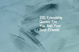 330 Friendship Quotes For You And Your Best Friends Quote Oye