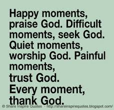 Praising God Quotes New Happy Moments Praise GOD Difficult Moments Seek GOD Quit Moments