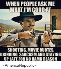 WHEN PEOPLE ASK ME WHAT I'M GOOD AT SHOOTING MOVIE QUOTES DRINKING Stunning Shooting Quotes