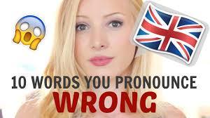 British That Words Incorrectly Pronunciation Pronounce English You 10