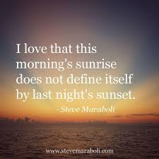 Sunrise Quotes Amazing I Love That This Morning's Sunrise Does Not Define Itself By Last