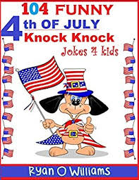 Small Picture 104 Funny 4th of JULY Knock Knock Jokes 4 kids Joke 4 kids Book 6