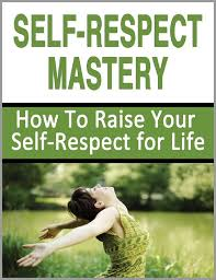 buy self respect mastery how to raise your self respect for life  buy self respect mastery how to raise your self respect for life self confidence self esteem in cheap price on alibaba com