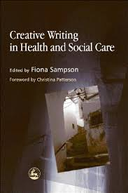 Creative Writing in Health and Social Care By Fiona Sampson | Used |  9781843101369 | World of Books