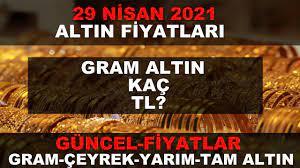 29 NİSAN 2021 ALTIN FİYATLARI GÜNCEL (GRAM ALTIN,ÇEYREK ALTIN,TAM ALTIN) -  YouTube