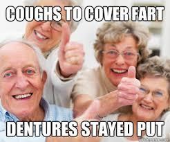 coughs to cover fart dentures stayed put - Success Seniors - quickmeme via Relatably.com