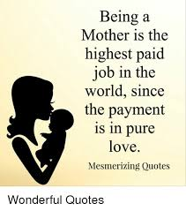 Pure Love Quotes Being a Mother Is the Highest Paid Job in the World Since the 72