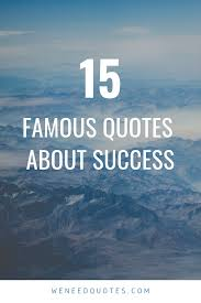 Top 15 Famous Quotes About Success We Need Quotes