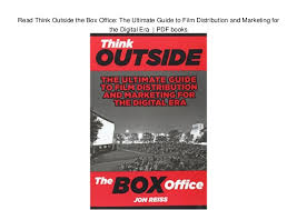 outside the box office. Simple Outside Read Think Outside The Box Office The Ultimate Guide To Film Distribution  And Marketing For  To Office
