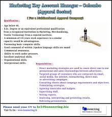 marketing key account manager apparel sector job vacancy in sri requirements age below 40 b sc degree or an equivalent professional qualification from a recognized institution in marketing merchandising
