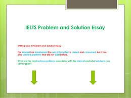 ielts problem and solution essay ielts problem and solution essay writing task 2 problem and solution essay the internet has transformed