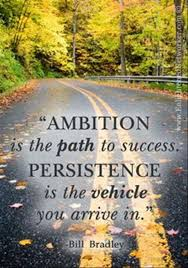 best quotes sayings about ambition ambition is the path to success persistence is the vehicle you arrive in bill