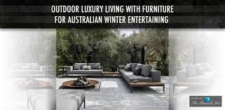 Outdoor luxury living with furniture for australian winter entertaining the pinnacle list