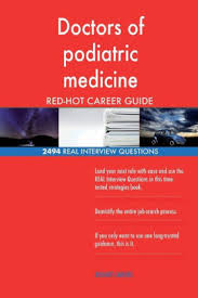 Doctors Interview Questions Doctors Of Podiatric Medicine Red Hot Career 2494 Real Interview Questions Paperback