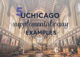 uchicago supplemental essay examples admitsee to apply to uchicago students must submit an additional supplemental essay what s referred to as the extended essay uchicago releases 5 new essay