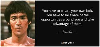 Make Your Own Quotes New Bruce Lee Quote You Have To Create Your Own Luck You Have To