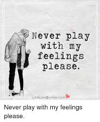 Black Quotes Gorgeous Never Play With My R Feelings Please Like Love Quotescom Never Play