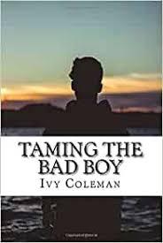 Amazon.com: Taming the Bad Boy (9781721708437): Coleman, Ivy: Books