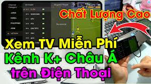 Ứng Dụng Xem TV các kênh K+, kênh Châu Á Miễn Phí chất lượng cao cho Điện  thoại và TV Box Android - TIENMOBILE