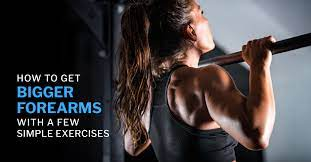 how to get bigger forearms with a few